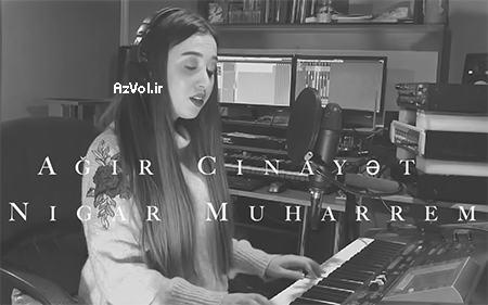 دانلود آهنگ آذربایجانی جدید Nigar Muharrem به نام Agir Cinayet